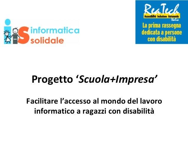 Progetto 'Scuola+Impresa' Facilitare l'accesso al mondo del lavoro informatico a ragazzi con disabilità