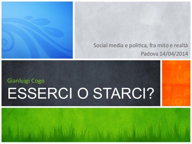 Social  media  e  poli,ca,  fra  mito  e  realtà   Padova  14/04/2014   Gianluigi  Cogo ESSERCI O ST...
