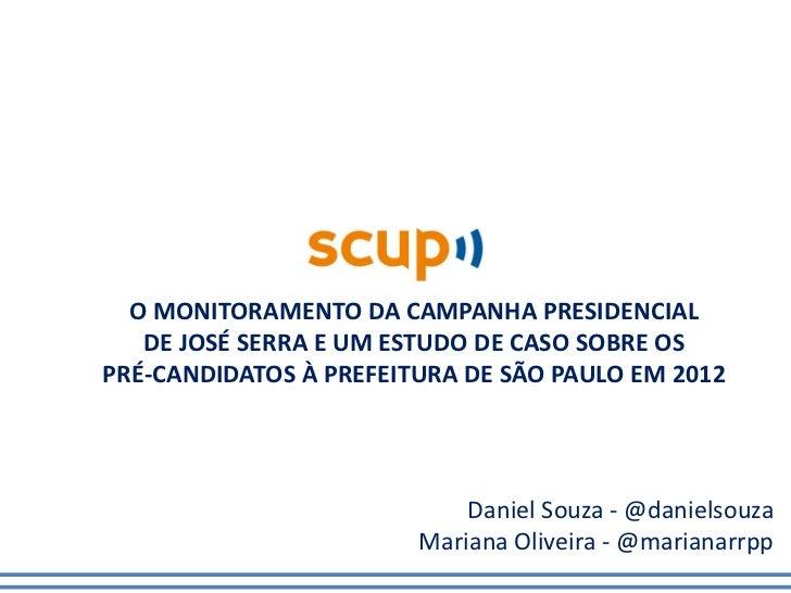 O MONITORAMENTO DA CAMPANHA PRESIDENCIAL   DE JOSÉ SERRA E UM ESTUDO DE CASO SOBRE OSPRÉ-CANDIDATOS À PREFEITURA DE SÃO PA...