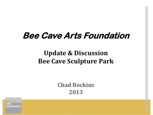 Bee Cave Arts Foundation    Update & Discussion   Bee Cave Sculpture Park        Chad Bockius           2013