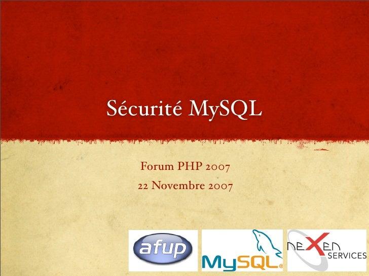 Sécurité MySQL     Forum PHP 2007   22 Novembre 2007