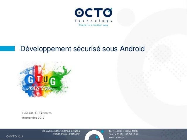 Développement sécurisé sous Android          DevFest - GDG Nantes          9 novembre 2012                       50, avenu...