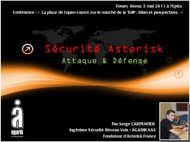 Sécurité Asterisk Attaque & Défense Forum  Atena, 5 mai 2011 à l'Epita  Conférence : « La place de l'open source sur le m...