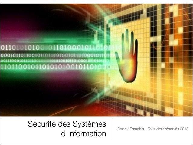 Sécurité des Systèmes d'Information  Franck Franchin - Tous droit réservés 2013