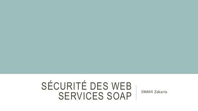 SÉCURITÉ DES WEB SERVICES SOAP SMAHI Zakaria