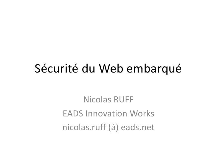 Sécurité du Web embarqué         Nicolas RUFF    EADS Innovation Works    nicolas.ruff (à) eads.net