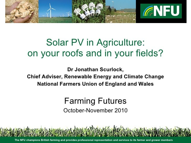 Solar PV in Agriculture: on your roofs and in your fields? Dr Jonathan Scurlock (NFU)