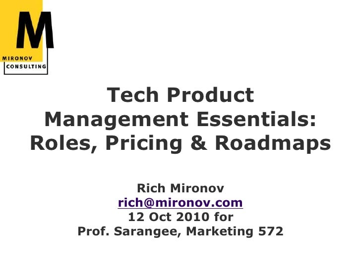 Tech Product Management Essentials: Roles, Pricing & RoadmapsRich Mironovrich@mironov.com12 Oct 2010 for Prof. Sarangee, M...