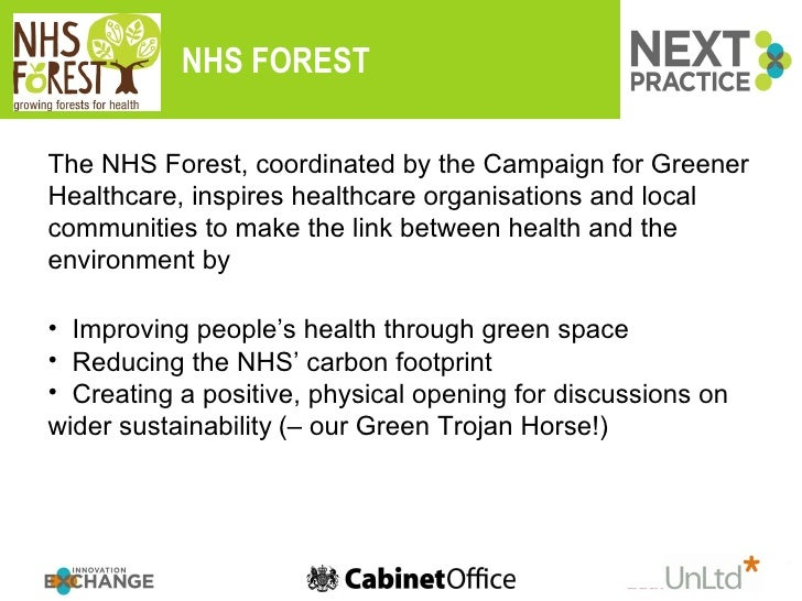 NHS FOREST <ul><li>The NHS Forest, coordinated by the Campaign for Greener Healthcare, inspires healthcare organisations a...