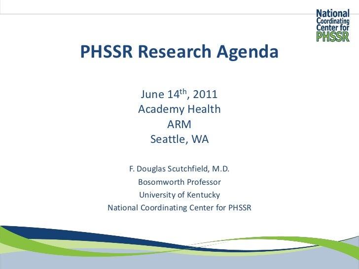 PHSSR Research Agenda          June 14th, 2011          Academy Health               ARM            Seattle, WA       F. D...