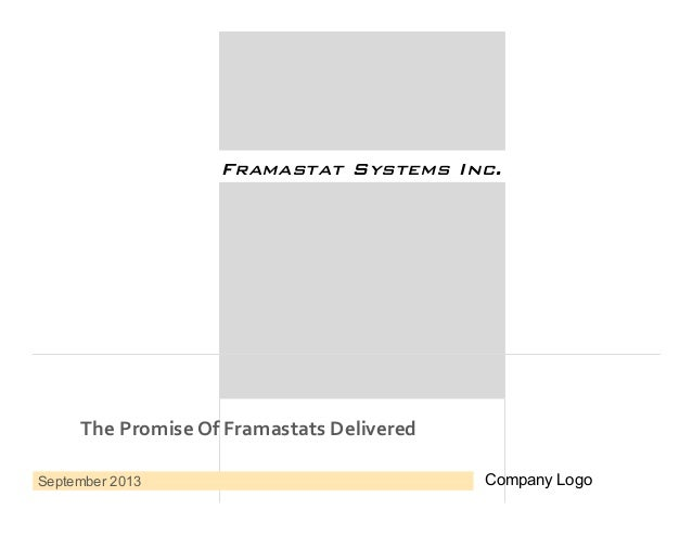 Company Logo Framastat Systems Inc.!  The  Promise  Of  Framastats  Delivered   September 2013  Company Logo