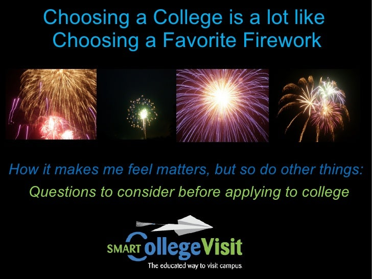 Choosing a College is a lot like      Choosing a Favorite FireworkHow it makes me feel matters, but so do other things:  Q...