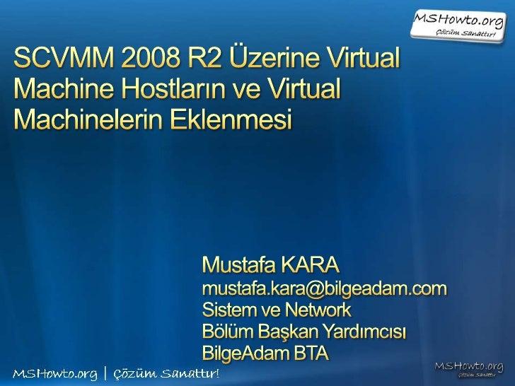 Scvmm 2008 r2 üzerine virtual machine hostların ve virtual machinelerin eklenmesi