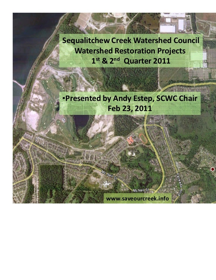 Sequalitchew Creek Watershed Council   Watershed Restoration Projects        1st & 2nd Quarter 2011•Presented by Andy Este...
