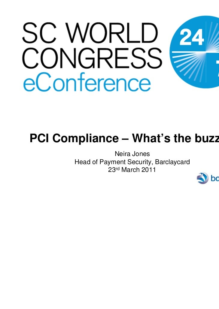 PCI Compliance – What's the buzz?…                   Neira Jones       Head of Payment Security, Barclaycard              ...