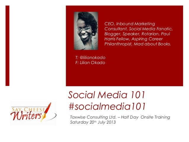 Social Media 101 #socialmedia101 Taxwise Consulting Ltd. – Half Day Onsite Training Saturday 20th July 2013 CEO, Inbound M...