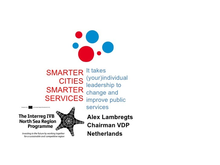 SMARTER CITIES SMARTER SERVICES Alex Lambregts Chairman VDP Netherlands It takes (your)individual leadership to change and...