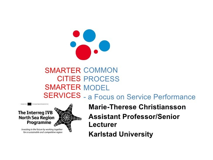 SMARTER CITIES SMARTER SERVICES Marie-Therese Christiansson  Assistant Professor/Senior Lecturer  Karlstad University COMM...