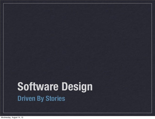 Software Design Driven By Stories Wednesday, August 14, 13