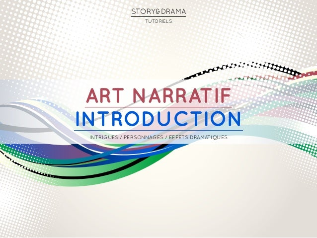 Art narratif Introduction Intrigues / Personnages / Effets DRAMATIQUES STORY&DRAMA Tutoriels