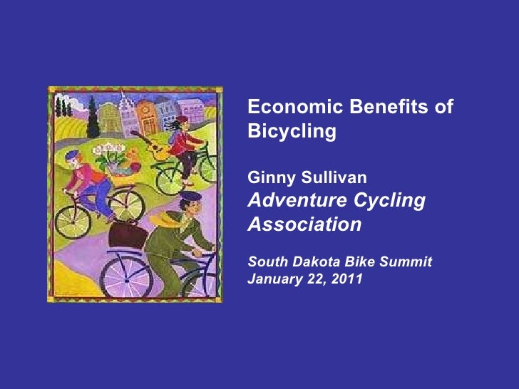 Economic Benefits of Bicycling Ginny Sullivan Adventure Cycling Association South Dakota Bike Summit January 22, 2011