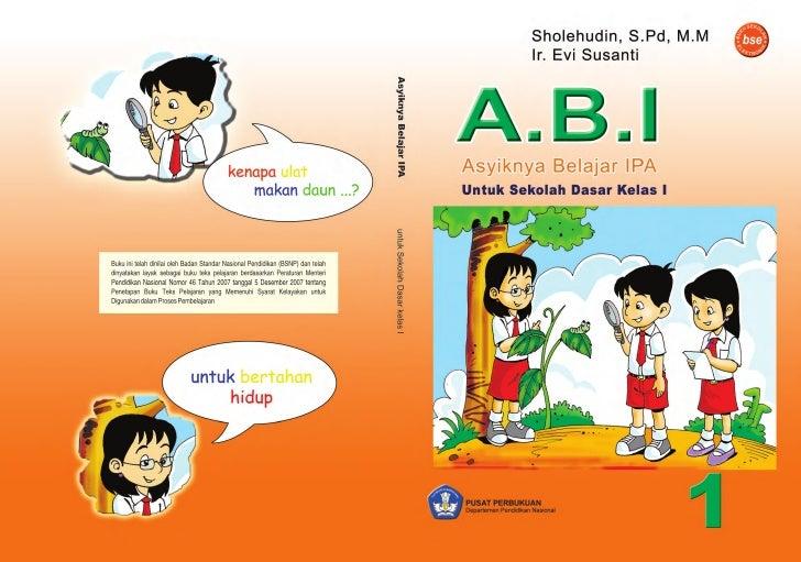 Sholehudin, S.Pd, M.MIr. Evi SusantiA.B.IAsyiknya Belajar IPAuntuk Sekolah Dasar kelas I          Pusat Perbukuan         ...