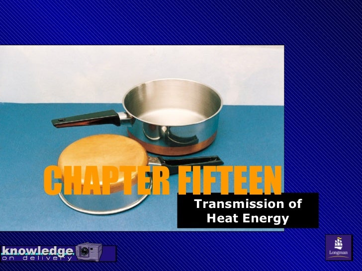 CHAPTER FIFTEEN : Transmission of Heat Energy