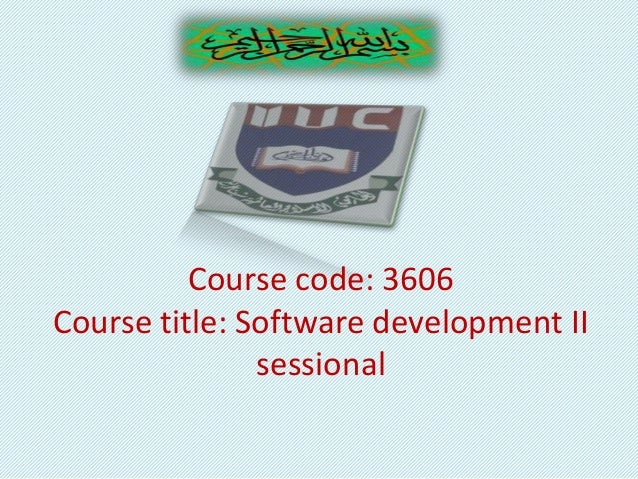 Course code: 3606 Course title: Software development II sessional