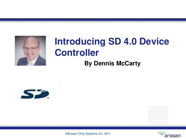 Introducing SD 4.0 DeviceController              By Dennis McCarty  ©Arasan Chip Systems Inc. 2011