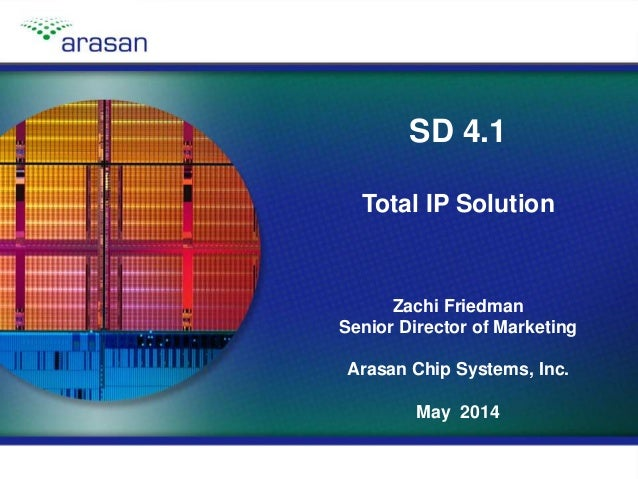 Copyright © 2014, Arasan Chip Systems, Inc.Slide 1 SD 4.1 Total IP Solution Zachi Friedman Senior Director of Marketing Ar...