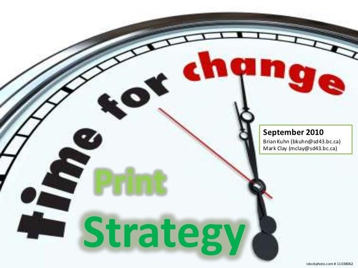 September 2010<br />Brian Kuhn (bkuhn@sd43.bc.ca)<br />Mark Clay (mclay@sd43.bc.ca)<br />Print<br />Strategy<br />istockph...