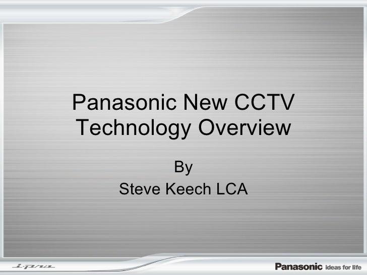 Panasonic New CCTV Technology Overview By Steve Keech LCA