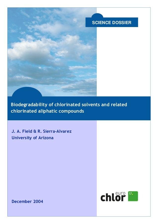 J. A. Field & R. Sierra-Alvarez University of Arizona December 2004 SCIENCE DOSSIER Biodegradability of chlorinated solven...