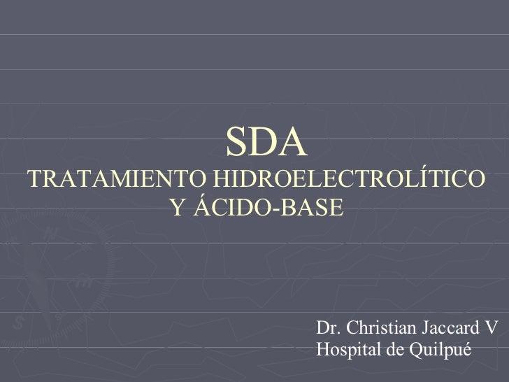 SDA   TRATAMIENTO HIDROELECTROLÍTICO Y ÁCIDO-BASE Dr. Christian Jaccard V Hospital de Quilpué