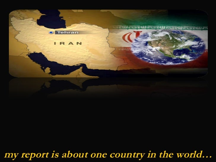my report is about one country in the world…