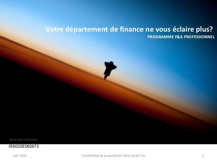 Votre département de finance ne vous éclaire plus?<br />PROGRAMME F&A PROFESSIONNEL<br />www.sdaconseil.com<br />Juin 2011...