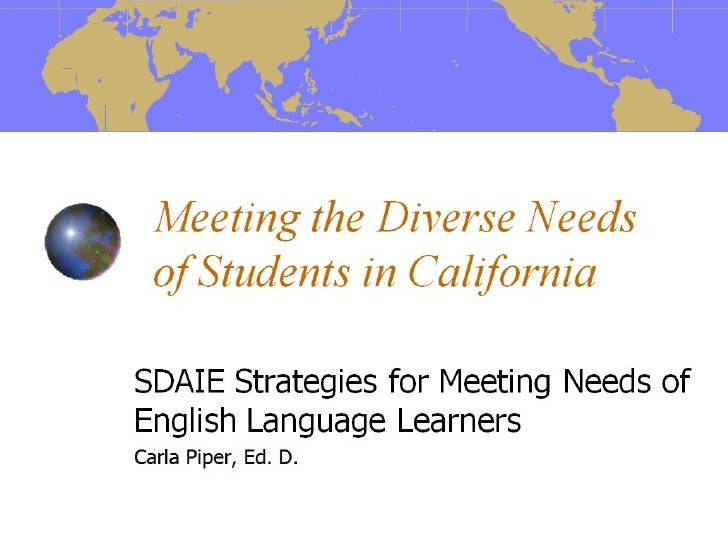 Meeting the Diverse Needs of Students in California SDAIE Strategies for Meeting Needs of English Language Learners Carla ...
