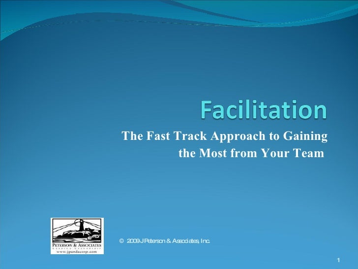 The Fast Track Approach to Gaining the Most from Your Team   ©  2009 J Peterson & Associates, Inc.