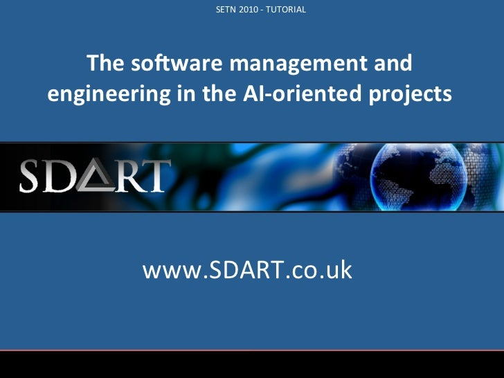 SETN	  2010	  -­‐	  TUTORIAL	        The	  soware	  management	  and	     engineering	  in	  the	  AI-­‐oriented	  project...