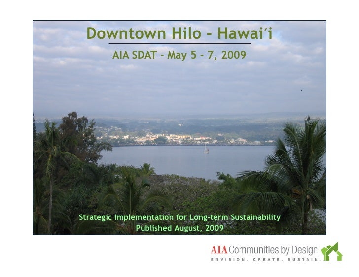 Downtown Hilo - Hawai̒i         AIA SDAT - May 5 - 7, 2009     Strategic Implementation for Long-term Sustainability      ...