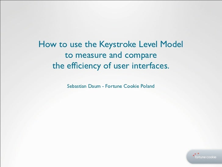 How to use the Keystroke Level Model      to measure and compare  the efficiency of user interfaces.       Sebastian Daum -...