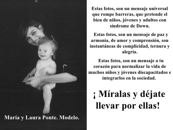 María y Laura Ponte. Modelo. Estas fotos, son un mensaje universal que rompe barreras, que pretende el bien de niños, jóve...