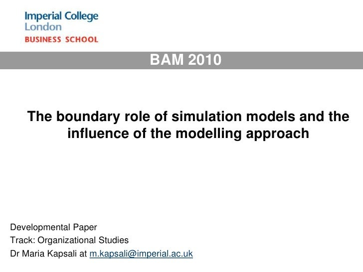 BAM 2010 <br />The boundary role of simulation models and the influence of the modelling approach<br />Developmental Paper...