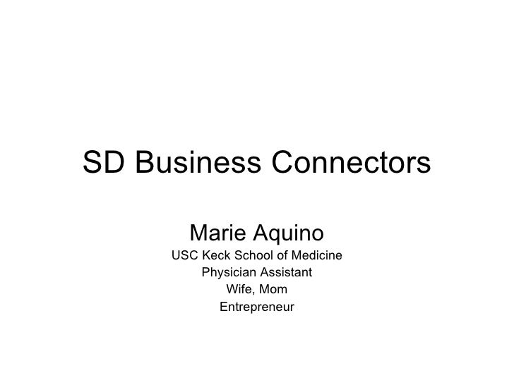 SD Business Connectors Marie Aquino USC Keck School of Medicine Physician Assistant Wife, Mom Entrepreneur