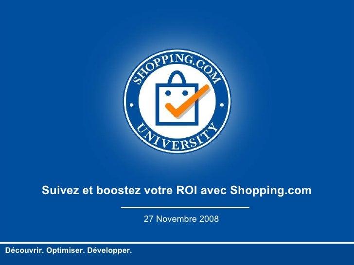 Suivez et boostez votre ROI avec Shopping.com  27 Novembre 2008