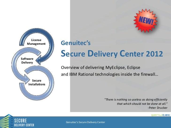 License   Management       Genuitec'sSoftware                    Secure Delivery Center 2012Delivery                    Ov...