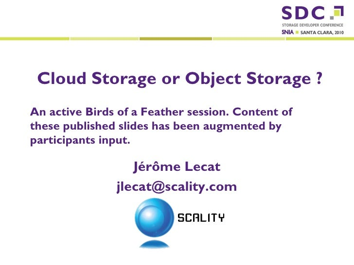 Cloud Storage or Object Storage ?       An active Birds of a Feather session. Content of       these published slides has ...