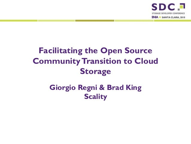 2010 Storage Developer Conference. Scality . All Rights Reserved. Facilitating the Open Source CommunityTransition to Clou...