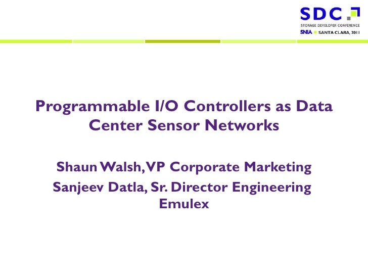 Programmable I/O Controllers as Data Center Sensor Networks Shaun Walsh, VP Corporate Marketing Sanjeev Datla, Sr. Directo...