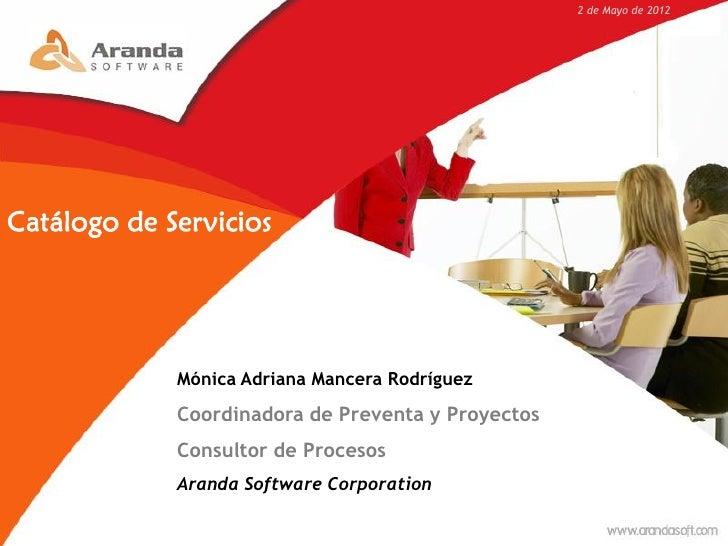 2 de Mayo de 2012Catálogo de Servicios             Mónica Adriana Mancera Rodríguez             Coordinadora de Preventa y...